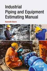 Industrial Piping and Equipment Estimating Manual ebook by Kenneth Storm