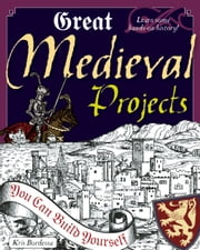 Great Medieval Projects - You Can Build Yourself ebook by Kris Bordessa,Shawn Braley