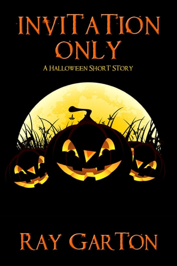 Invitation Only - A Halloween Short Story ebook by Ray Garton