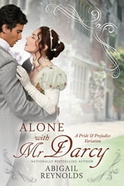 Alone with Mr. Darcy - A Pride & Prejudice Variation ebook by Abigail Reynolds