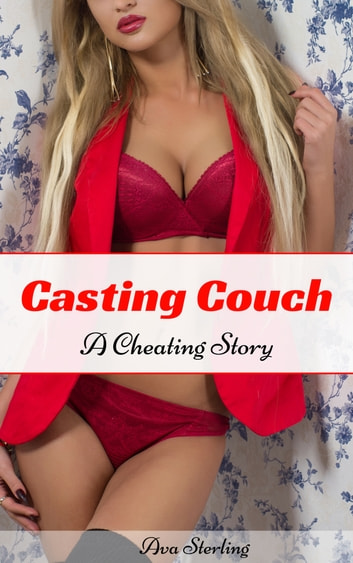 Casting Couch: A Cheating Story ebook by Ava Sterling