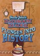 Uncle John's Bathroom Reader Plunges Into History ebook by Bathroom Readers' Hysterical Society, JoAnn Padgett