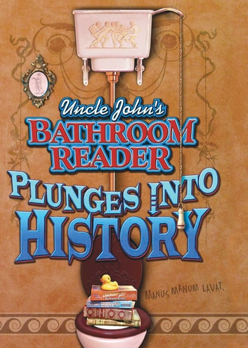 Uncle John's Bathroom Reader Plunges Into History ebook by Bathroom Readers' Hysterical Society,JoAnn Padgett