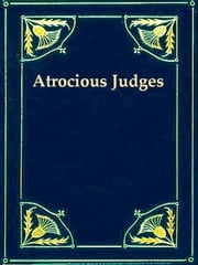 Atrocious Judges - Lives of Judges Infamous as Tools of Tyrants and Instruments of Oppression. Compiled from the Judicial Biographies of John Lord Campbell, Lord Chief Justice of England. With an Appendix, Containing the Case of Passmore Williamson. ebook by John Campbell,Richard Hildreth, Editor