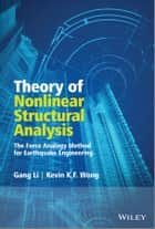 Theory of Nonlinear Structural Analysis - The Force Analogy Method for Earthquake Engineering ebook by Gang Li, Kevin Wong