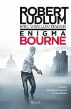 Enigma Bourne - Jason Bourne vol. 13 ebook by Eric Van Lustbader, Robert Ludlum