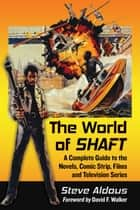 The World of Shaft - A Complete Guide to the Novels, Comic Strip, Films and Television Series ebook by Steve Aldous