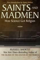 Saints and Madmen - How Science Got Religion ebook by Russell Shorto, Nancy Kehoe