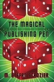 THE MAGICAL PUBLISHING PEN Collected Short Stories ebook by M. Stefan Strozier