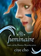 Luminaire (Florence Waverley, Book 2) ebook by Ciye Cho