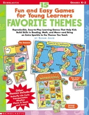 15 Fun & Easy Games for Young Learners: Favorite Themes: Reproducible, Easy-to-Play Learning Games That Help Kids Build Skills in Reading, Math, and M ebook by Julio, Susan