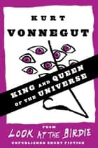 King and Queen of the Universe - Stories ebook by Kurt Vonnegut