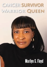 Cancer Survivor Warrior Queen ebook by Marilyn S. Floyd