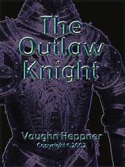 The Outlaw Knight, Book II of the Knights Trilogy ebook by Heppner, Vaughn