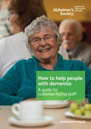 How to help people with dementia - A guide for customer-facing staff ebook by Alzheimer's Society