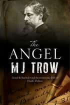 The Angel - A Charles Dickens mystery ebook by M. J. Trow