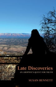 Late Discoveries: An Adoptee's Quest for Truth ebook by Susan Bennett