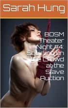 BDSM Theater Night #4: Squirting on the Crowd at the Slave Auction ebook by Sarah Hung