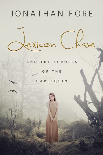 Lexicon Chase and the Scrolls of the Harlequin ebook by Jonathan Fore