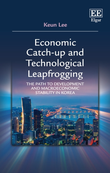 Economic Catch-up and Technological Leapfrogging - The Path to Development and Macroeconomic Stability in Korea ebook by Keun Lee
