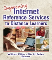 Improving Internet Reference Services to Distance Learners ebook by Rita Pellen,William Miller