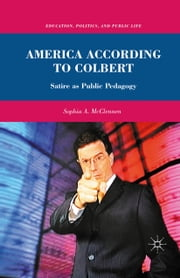 America According to Colbert - Satire as Public Pedagogy ebook by S. McClennen