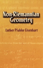 Non-Riemannian Geometry ebook by Luther Pfahler Eisenhart