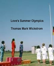 Love's Summer Olympics ebook by Thomas Mark Wickstrom