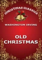 Old Christmas ebook by Washington Irving