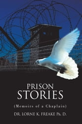 PRISON STORIES - (Memoirs of a Chaplain) ebook by Dr. Lorne Freake