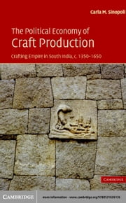 The Political Economy of Craft Production ebook by Sinopoli, Carla M.