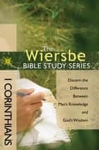 The Wiersbe Bible Study Series: 1 Corinthians ebook by Warren W. Wiersbe
