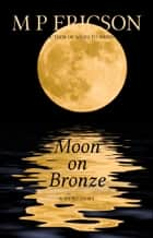 Moon on Bronze ebook by M P Ericson