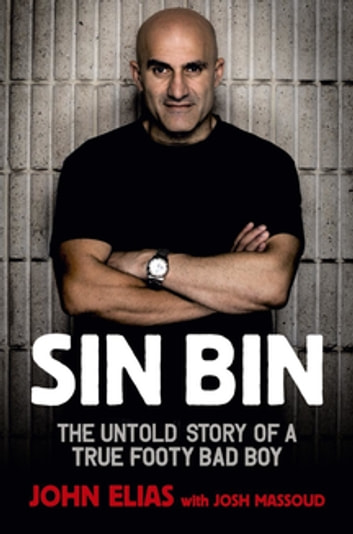 Sin Bin - The Untold Story of a True Footy Bad Boy ebook by John Elias