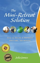The Mini-Retreat Solution ebook by James, Julia