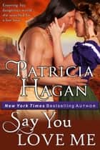 Say You Love Me (A Historical Western Romance) ebook by Patricia Hagan
