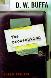 The Prosecution: A Legal Thriller ebook by D.W. Buffa