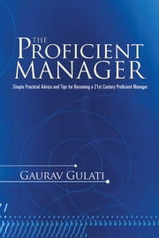 The Proficient Manager - Simple Practical Advice and Tips for Becoming a 21st Century Proficient Manager ebook by Gaurav Gulati