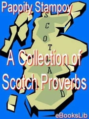 A Collection of Scotch Proverbs ebook by Pappity Stampoy