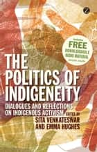 The Politics of Indigeneity ebook by Sita Venkateswar, Emma Hughes