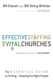 Effective Staffing for Vital Churches - The Essential Guide to Finding and Keeping the Right People ebook by Bill Easum,Bill Tenny-Brittian,Ed Stetzer