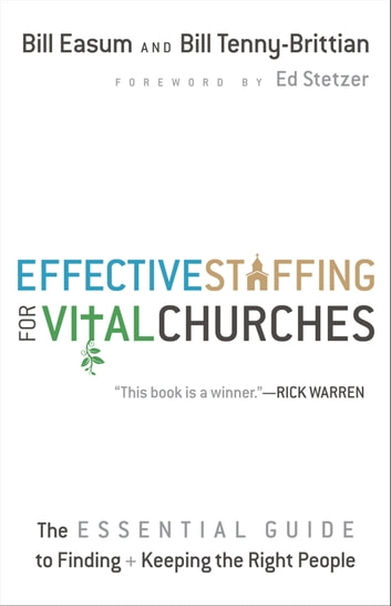 Effective Staffing for Vital Churches - The Essential Guide to Finding and Keeping the Right People ebook by Bill Easum,Bill Tenny-Brittian