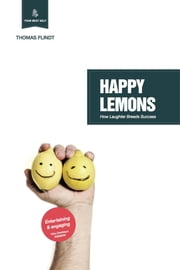 Happy Lemons - How Laughter Breeds Success ebook by Thomas Flindt