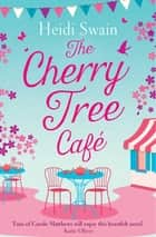 The Cherry Tree Cafe - Cupcakes, crafting and love - the perfect summer read for fans of Bake Off ebook by