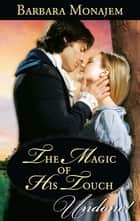 The Magic of His Touch (Mills & Boon Historical Undone) (May Day Mischief, Book 1) ebook by Barbara Monajem