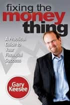 Fixing the Money Thing ebook by Gary Keesee
