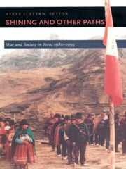 Shining and Other Paths - War and Society in Peru, 1980-1995 ebook by Steve J. Stern