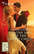 For the Sake of the Secret Child ebook by Yvonne Lindsay