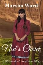 Ned's Choice: A Shenandoah Neighbors Story 電子書 by Marsha Ward
