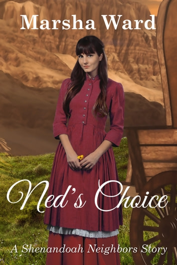 Ned's Choice: A Shenandoah Neighbors Story ebook by Marsha Ward